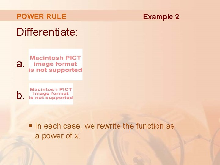 POWER RULE Example 2 Differentiate: a. b. § In each case, we rewrite the