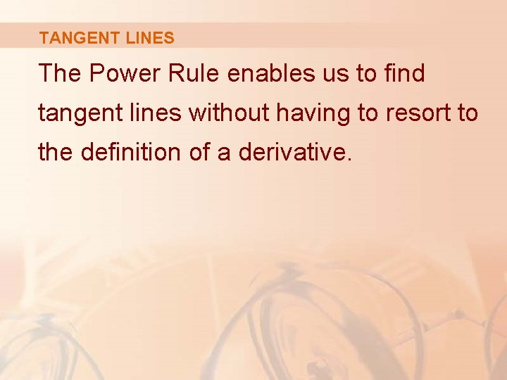 TANGENT LINES The Power Rule enables us to find tangent lines without having to