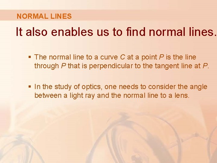 NORMAL LINES It also enables us to find normal lines. § The normal line