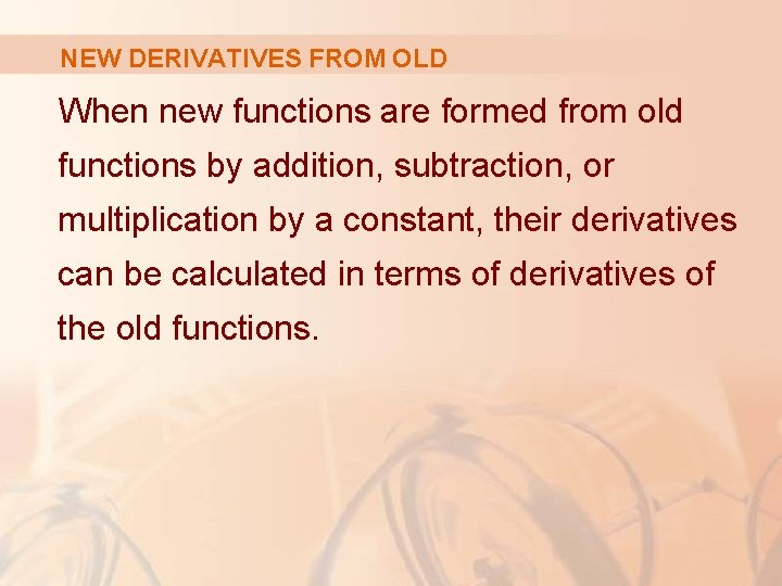 NEW DERIVATIVES FROM OLD When new functions are formed from old functions by addition,