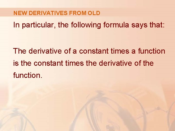 NEW DERIVATIVES FROM OLD In particular, the following formula says that: The derivative of