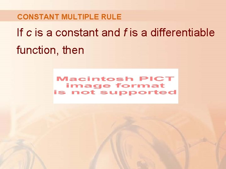 CONSTANT MULTIPLE RULE If c is a constant and f is a differentiable function,