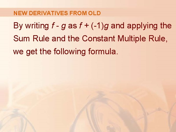 NEW DERIVATIVES FROM OLD By writing f - g as f + (-1)g and
