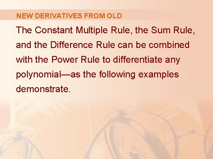 NEW DERIVATIVES FROM OLD The Constant Multiple Rule, the Sum Rule, and the Difference