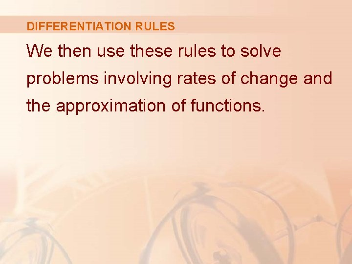 DIFFERENTIATION RULES We then use these rules to solve problems involving rates of change