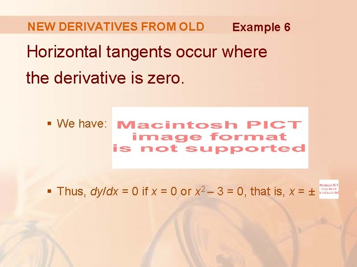 NEW DERIVATIVES FROM OLD Example 6 Horizontal tangents occur where the derivative is zero.