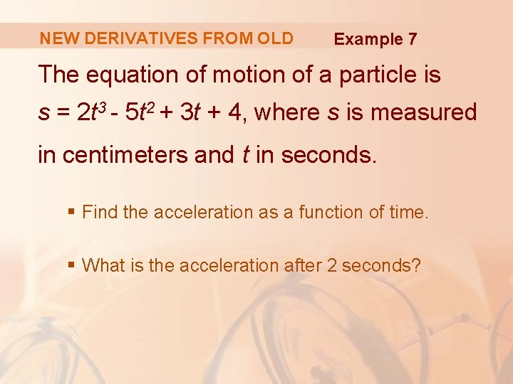 NEW DERIVATIVES FROM OLD Example 7 The equation of motion of a particle is