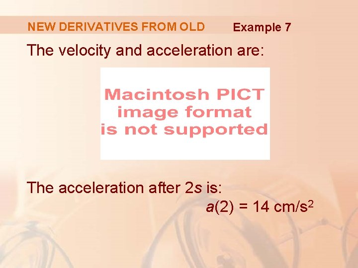 NEW DERIVATIVES FROM OLD Example 7 The velocity and acceleration are: The acceleration after