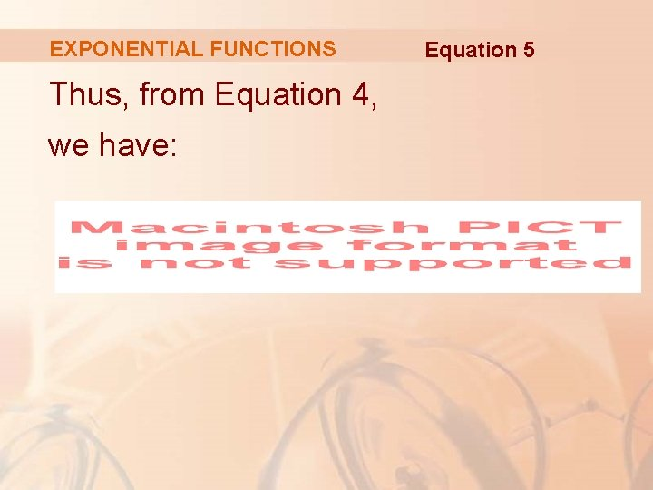 EXPONENTIAL FUNCTIONS Thus, from Equation 4, we have: Equation 5