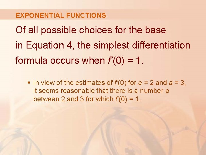 EXPONENTIAL FUNCTIONS Of all possible choices for the base in Equation 4, the simplest