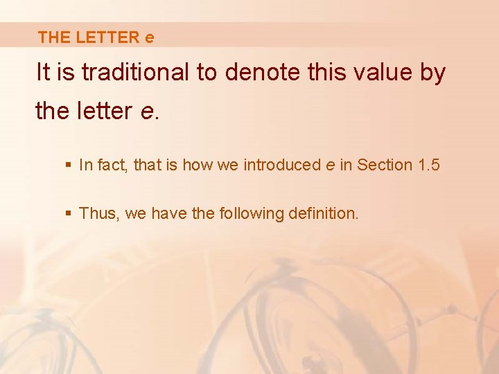 THE LETTER e It is traditional to denote this value by the letter e.