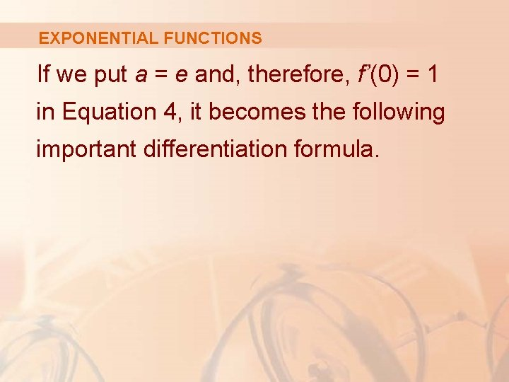 EXPONENTIAL FUNCTIONS If we put a = e and, therefore, f'(0) = 1 in