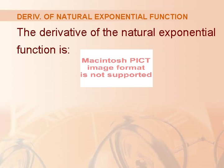 DERIV. OF NATURAL EXPONENTIAL FUNCTION The derivative of the natural exponential function is: