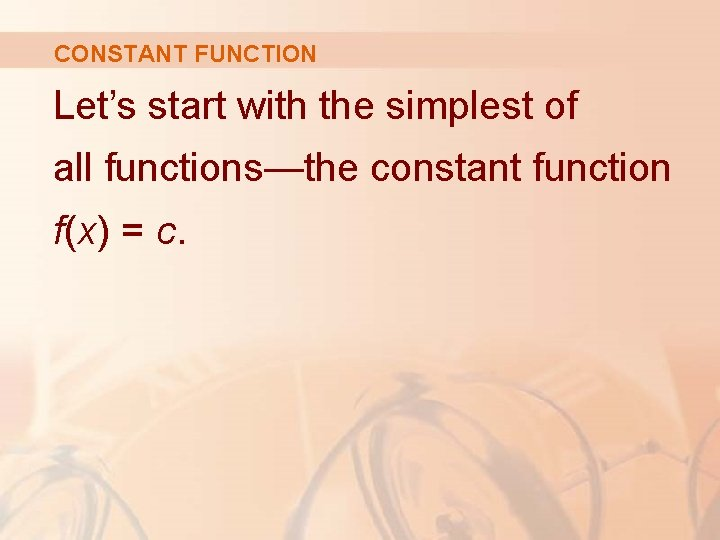 CONSTANT FUNCTION Let's start with the simplest of all functions—the constant function f(x) =