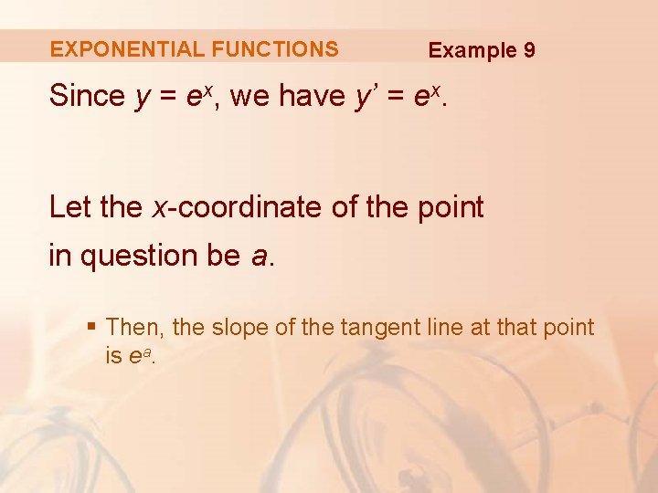 EXPONENTIAL FUNCTIONS Example 9 Since y = ex, we have y' = ex. Let