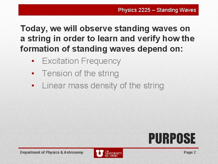 Physics 2225 – Standing Waves Today, we will observe standing waves on a string