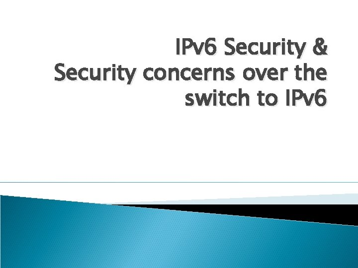 IPv 6 Security & Security concerns over the switch to IPv 6
