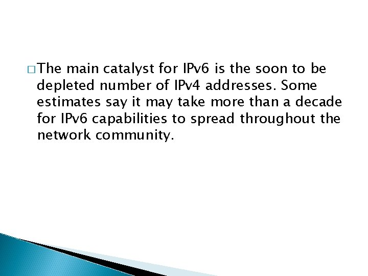 � The main catalyst for IPv 6 is the soon to be depleted number