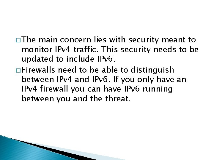 � The main concern lies with security meant to monitor IPv 4 traffic. This