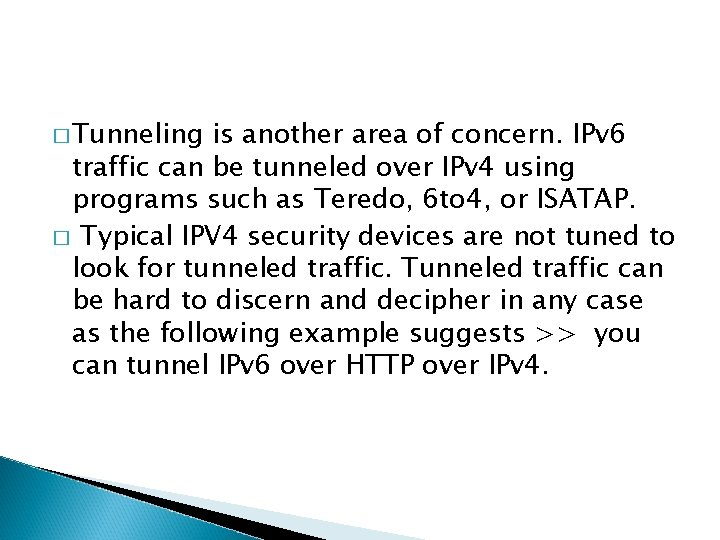 � Tunneling is another area of concern. IPv 6 traffic can be tunneled over