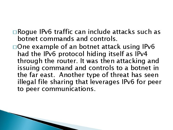 � Rogue IPv 6 traffic can include attacks such as botnet commands and controls.