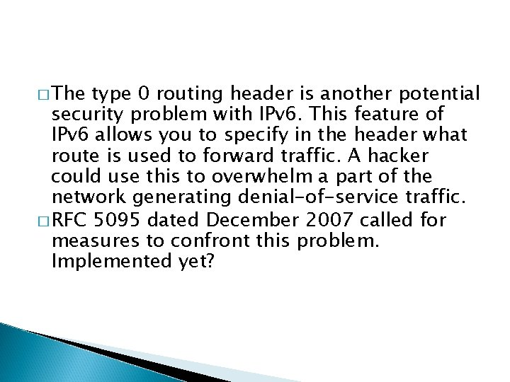 � The type 0 routing header is another potential security problem with IPv 6.