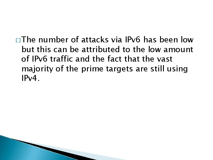 � The number of attacks via IPv 6 has been low but this can