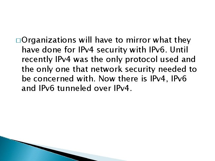 � Organizations will have to mirror what they have done for IPv 4 security