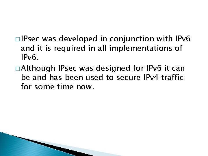 � IPsec was developed in conjunction with IPv 6 and it is required in