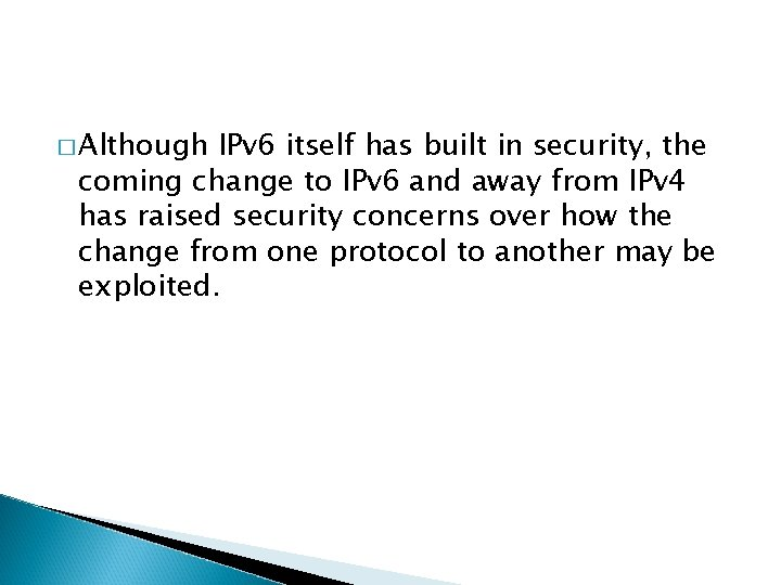 � Although IPv 6 itself has built in security, the coming change to IPv