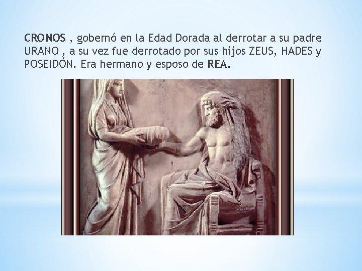 CRONOS , gobernó en la Edad Dorada al derrotar a su padre URANO ,