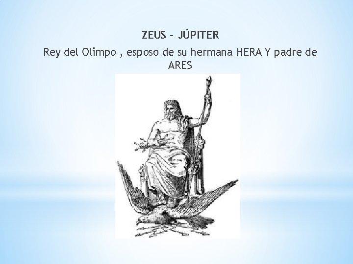 ZEUS – JÚPITER Rey del Olimpo , esposo de su hermana HERA Y padre