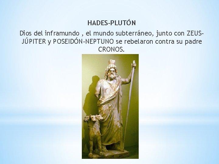 HADES-PLUTÓN Dios del inframundo , el mundo subterráneo, junto con ZEUSJÚPITER y POSEIDÓN-NEPTUNO se