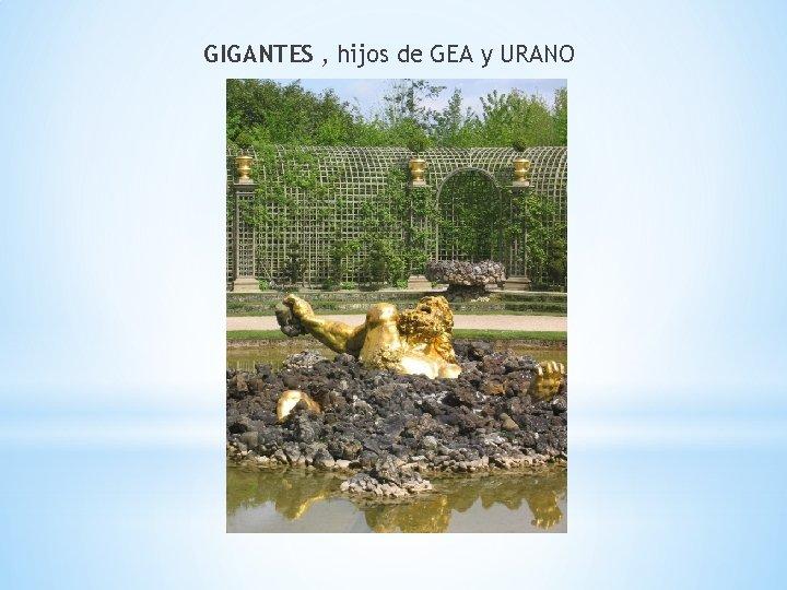 GIGANTES , hijos de GEA y URANO