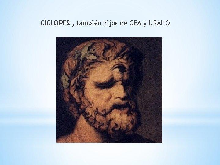 CÍCLOPES , también hijos de GEA y URANO