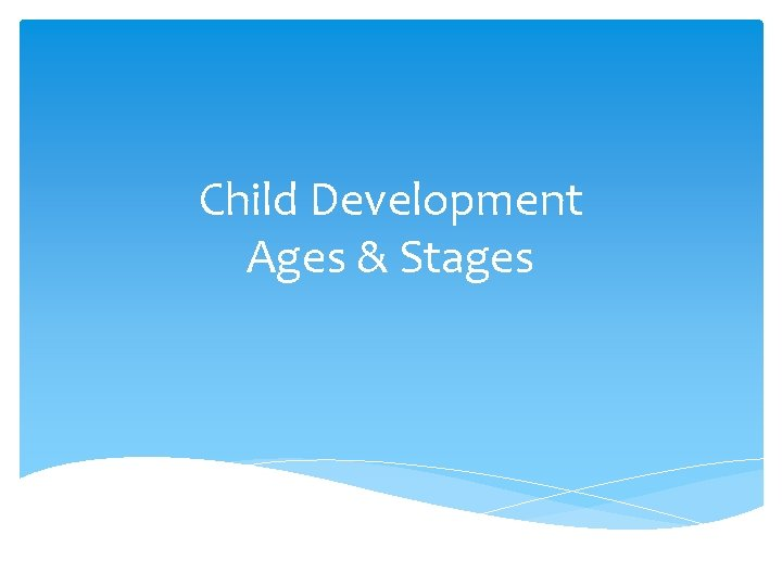Child Development Ages & Stages