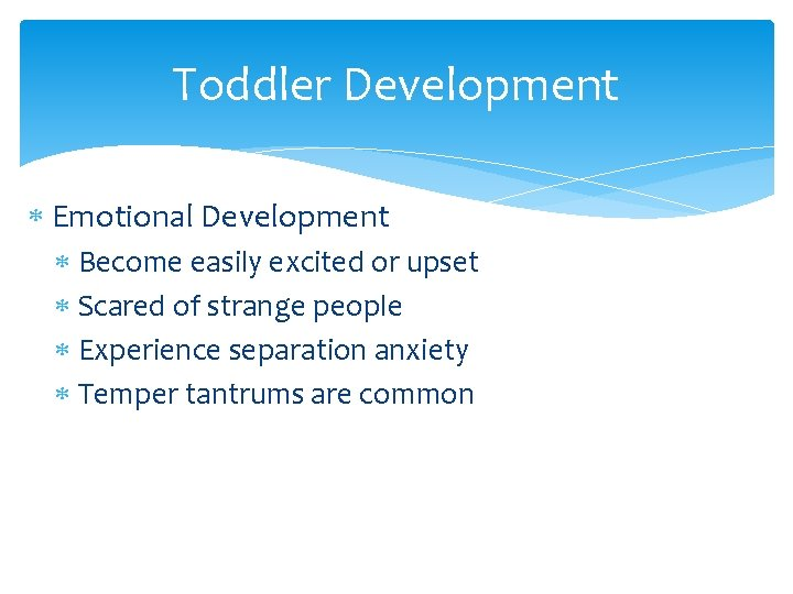 Toddler Development Emotional Development Become easily excited or upset Scared of strange people Experience