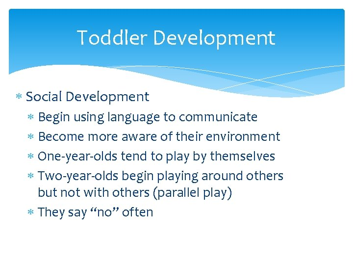 Toddler Development Social Development Begin using language to communicate Become more aware of their