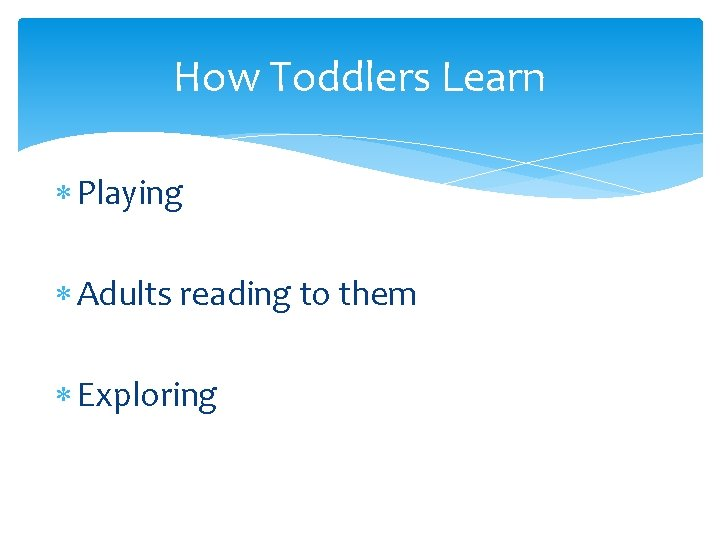 How Toddlers Learn Playing Adults reading to them Exploring