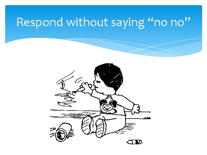 """Respond without saying """"no no"""""""