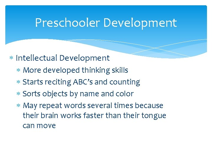 Preschooler Development Intellectual Development More developed thinking skills Starts reciting ABC's and counting Sorts