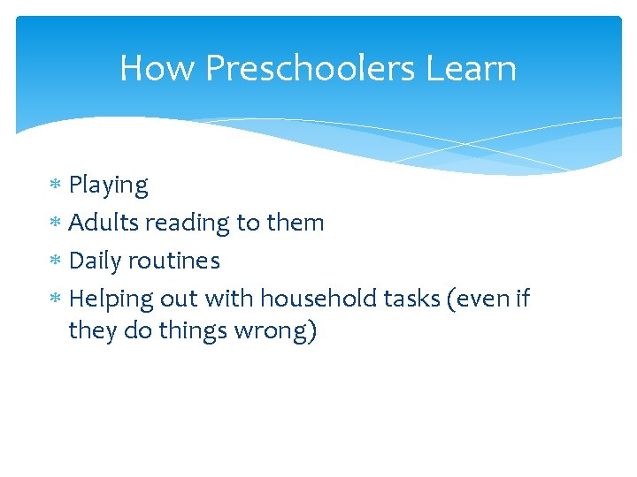 How Preschoolers Learn Playing Adults reading to them Daily routines Helping out with household