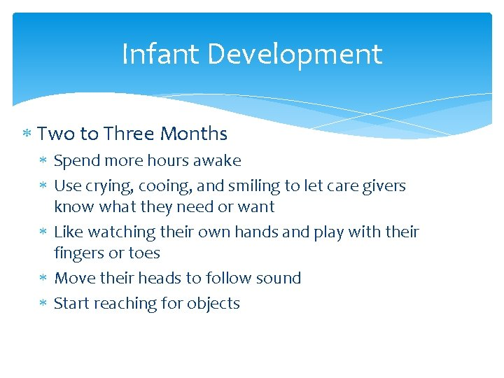 Infant Development Two to Three Months Spend more hours awake Use crying, cooing, and