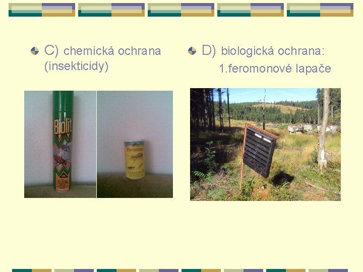 C) chemická ochrana (insekticidy) D) biologická ochrana: 1. feromonové lapače