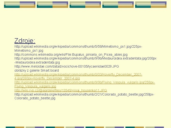 Zdroje: http: //upload. wikimedia. org/wikipedia/commons/thumb/5/58/Mimetismo_ps 1. jpg/225 px. Mimetismo_ps 1. jpg http: //commons. wikimedia.
