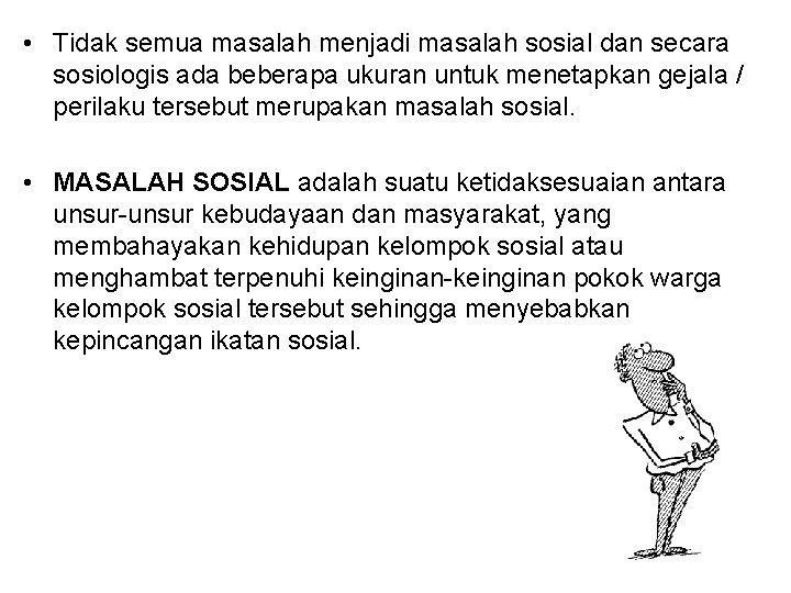 • Tidak semua masalah menjadi masalah sosial dan secara sosiologis ada beberapa ukuran