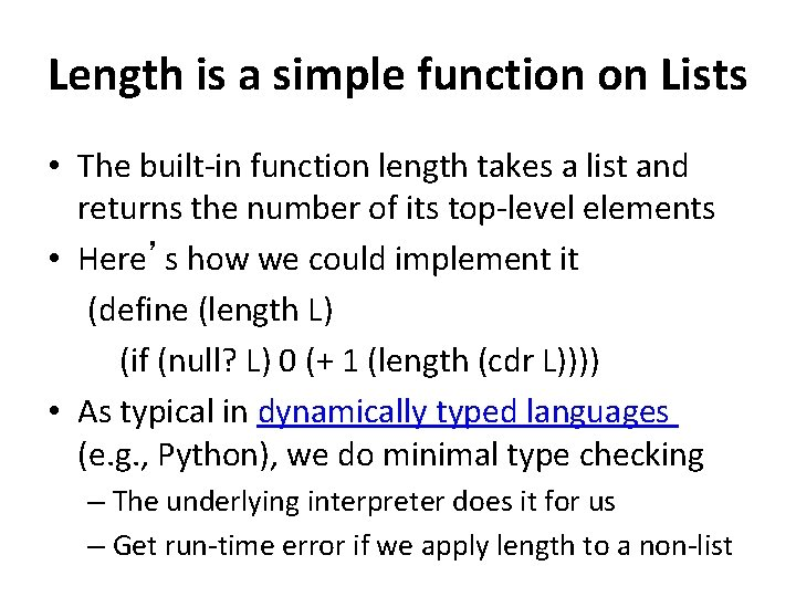 Length is a simple function on Lists • The built-in function length takes a