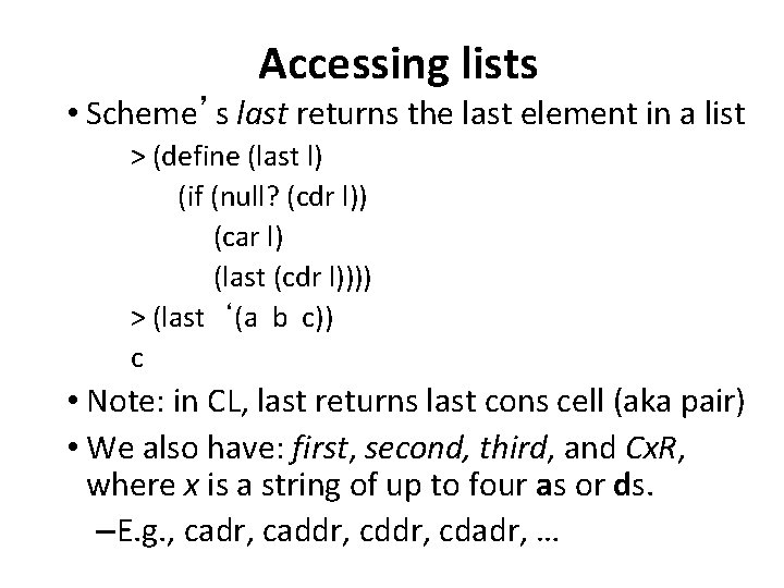 Accessing lists • Scheme's last returns the last element in a list > (define