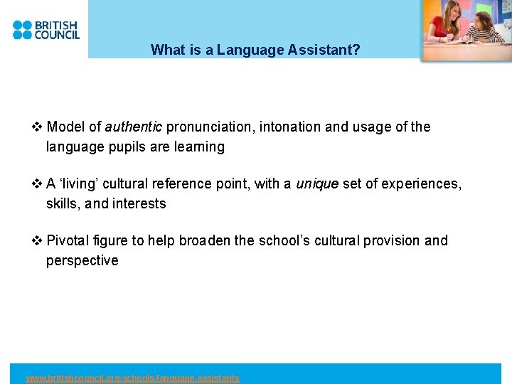 What is a Language Assistant? v Model of authentic pronunciation, intonation and usage of