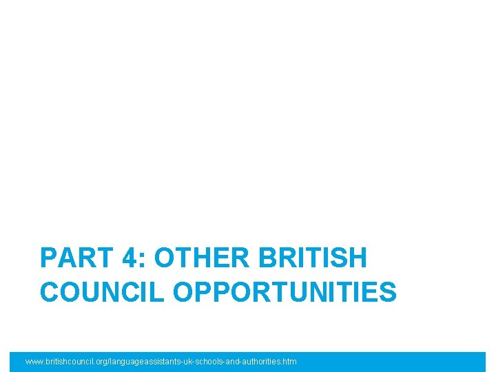PART 4: OTHER BRITISH COUNCIL OPPORTUNITIES www. britishcouncil. org/languageassistants-uk-schools-and-authorities. htm